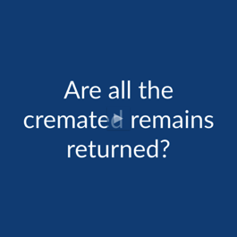 Cremation FAQ: Are All the Cremated Remains Returned