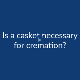 Cremation FAQ: Is a Casket Necessary for Cremation