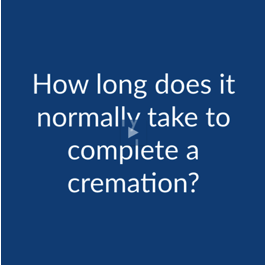Cremation FAQ: How Long Does it Normally Take