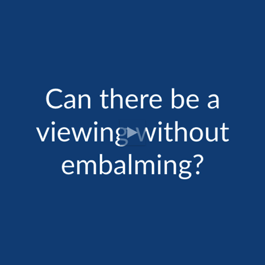 Cremation FAQ: Can There Be a Viewing Without Embalming